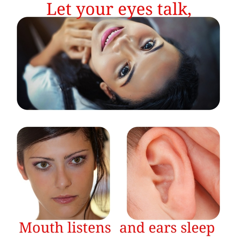 Let your eyes talk,mouth listen and ears slee